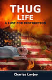 THUG LIFE A LUST FOR DESTRUCTION, Charles Lovjoy