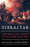 Gibraltar The Greatest Siege in British History, Roy Adkins