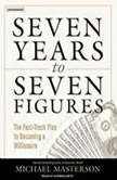 Seven Years to Seven Figures The Fast-Track Plan to Becoming a Millionaire, Michael Masterson