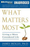 What Matters Most Living a More Considered Life, James Hollis, Ph.D.