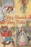 Fifty Famous Fairy Tales, Rosemary Kingston