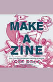 Make a Zine!, 20th Anniversary Edition Start Your Own Underground Publishing Revolution, Joe Biel