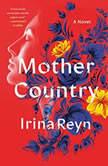Mother Country A Novel, Irina Reyn