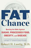 Fat Chance Beating the Odds Against Sugar, Processed Food, Obesity, and Disease, Robert H. Lustig