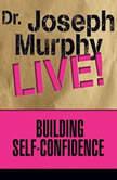 Building Self-Confidence Dr. Joseph Murphy LIVE!, Joseph Murphy