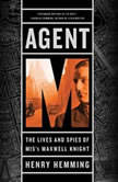 Agent M The Lives and Spies of MI5's Maxwell Knight, Henry Hemming