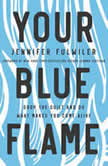 Your Blue Flame Drop the Guilt and Do What Makes You Come Alive, Jennifer Fulwiler