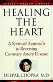 Healing the Heart A Spiritual Approach to Reversing Coronary Artery Disease, Deepak Chopra, M.D.