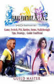 Final Fantasy X & X2 HD Remastered Game, Switch, PS4, Battles, Items, Walkthrough, Tips, Strategy Guide Unofficial, Guild Master