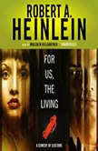 For Us, the Living A Comedy of Customs, Robert A. Heinlein