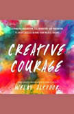 Creative Courage Leveraging Imagination, Collaboration, and Innovation to Create Success Beyond Your Wildest Dreams, Welby Altidor