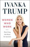 Women Who Work Rewriting the Rules for Success, Ivanka Trump