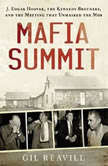 Mafia Summit J. Edgar Hoover, the Kennedy Brothers, and the Meeting That Unmasked the Mob, Gil Reavill