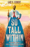 So Tall Within Sojourner Truth's Long Walk Toward Freedom, Gary D. Schmidt