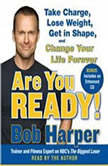 Are You Ready! To Take Charge, Lose Weight, Get in Shape, and Change Your Life Forever, Bob Harper