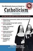 The Politically Incorrect Guide to Catholicism, John Zmirak