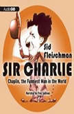 Sir Charlie Chaplin, the Funniest Man in the World, Sid Fleischman