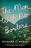 The Man with No Borders A Novel, Richard C. Morais