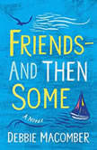 Friends--And Then Some: A Novel, Debbie Macomber