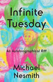 Infinite Tuesday An Autobiographical Riff, Michael Nesmith