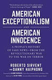 American Exceptionalism and American Innocence A People's History of Fake News--From The Revolutionary War to The War on Terror, Roberto Sirvent
