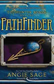 TodHunter Moon, Book One: PathFinder, Angie Sage