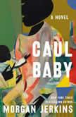 Caul Baby A Novel, Morgan Jerkins