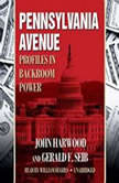Pennsylvania Avenue Profiles in Backroom Power, John Harwood and Gerald Seib