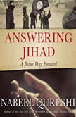Answering Jihad A Better Way Forward, Nabeel Qureshi