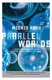 Parallel Worlds A Journey Through Creation, Higher Dimensions, and the Future of the Cosmos, Michio Kaku
