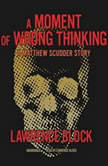 A Moment of Wrong Thinking A Matthew Scudder Story, Lawrence Block