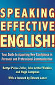 Speaking Effective English! Your Guide to Acquiring New Confidence In Personal and Professional Communication, John Arthur Watkins