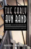 The Early Ayn Rand A Selection from Her Unpublished Fiction (Revised Edition), Ayn Rand; Edited and with an Introduction and Notes by Leonard Peikoff