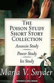 The Poison Study Short Story Collection Assassin Study\Power Study\Ice Study, Maria V. Snyder