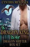 Billionaire Romance: Dragon King 2 Part Dragon Shifter Box Set (Shifter Romance Dragon Shifter Paranormal Romance), Cynthia Mendoza