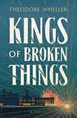 Kings of Broken Things, Theodore Wheeler