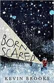 Born Scared, Kevin Brooks