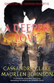 A Deeper Love Ghosts of the Shadow Market, Cassandra Clare