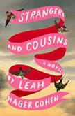 Strangers and Cousins A Novel, Leah Hager Cohen