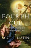 The Fourth Cup Unveiling the Mystery of the Last Supper and the Cross, Scott Hahn