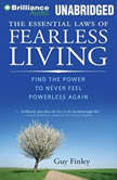 The Essential Laws of Fearless Living Find the Power to Never Feel Powerless Again, Guy Finley