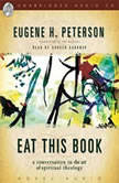 Eat This Book A Conversation in the Art of Spiritual Reading, Eugene H. Peterson