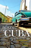 Boxing for Cuba An Immigrant's Story, Guillermo Vicente Vidal