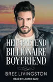 Her Pretend Billionaire Boyfriend A Clean Billionaire Romance, Bree Livingston