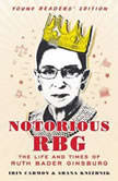Notorious RBG Young Readers' Edition The Life and Times of Ruth Bader Ginsburg, Irin Carmon