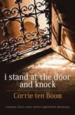 I Stand at the Door and Knock Meditations by the Author of The Hiding Place, Corrie ten Boom