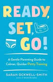 Ready, Set, Go! A Gentle Parenting Guide to Calmer, Quicker Potty Training, Sarah Ockwell-Smith