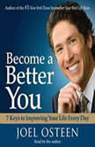 Become a Better You 7 Keys to Improving Your Life Every Day, Joel Osteen