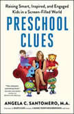 Preschool Clues Raising Smart, Inspired, and Engaged Kids in a Screen-Filled World, Angela C. Santomero