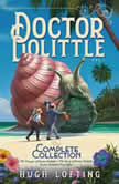 Doctor Dolittle The Complete Collection, Vol. 1 The Voyages of Doctor Dolittle; The Story of Doctor Dolittle; Doctor Dolittle's Post Office, Hugh Lofting